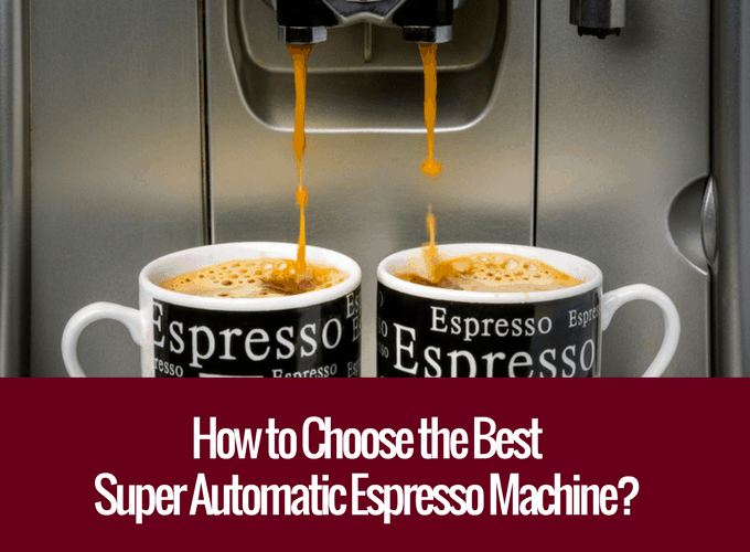 best fully automatic espresso machine, best super automatic espresso machine