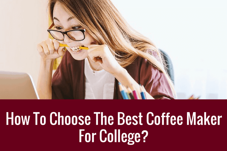 best coffee maker for college