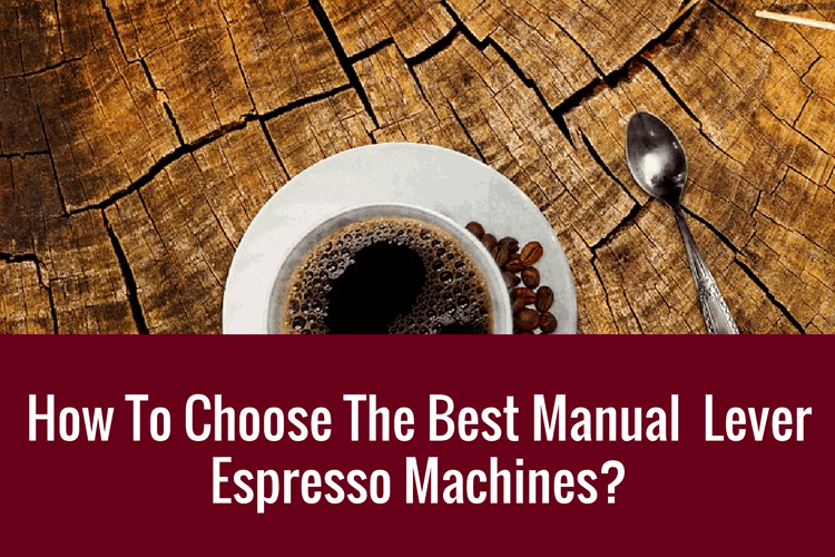 best manual espresso machine, best lever espresso machine