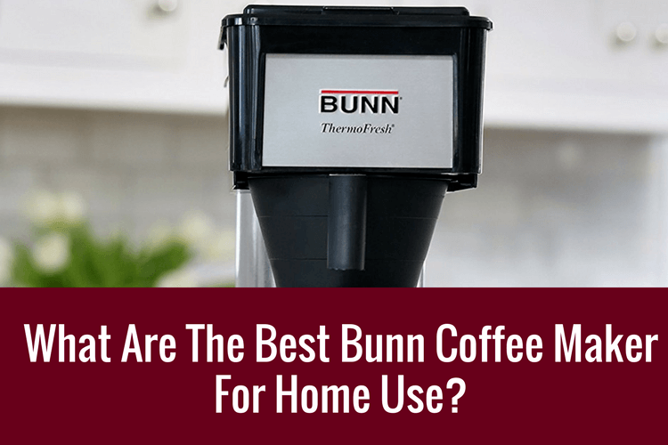 best bunn coffee maker for home use