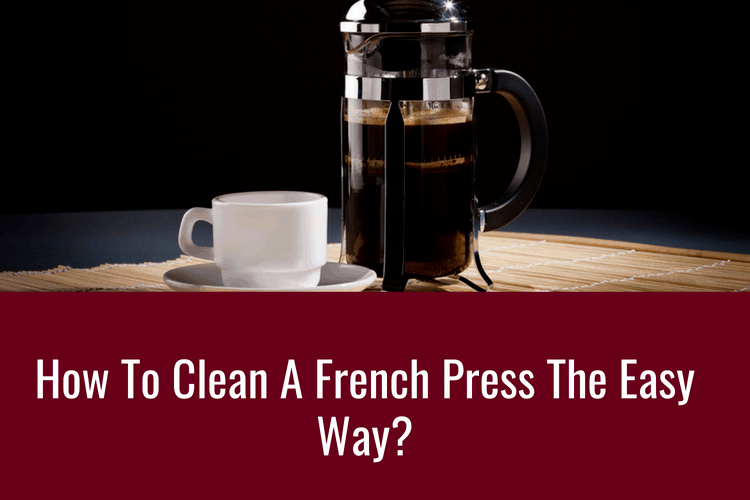 How To Clean A French Press The Easy Way